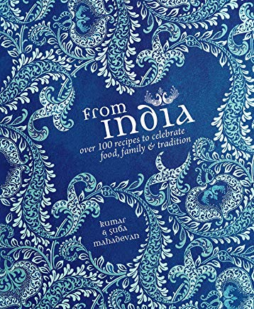 From India Over 100 Recipes to celebrate food, family, tradition
