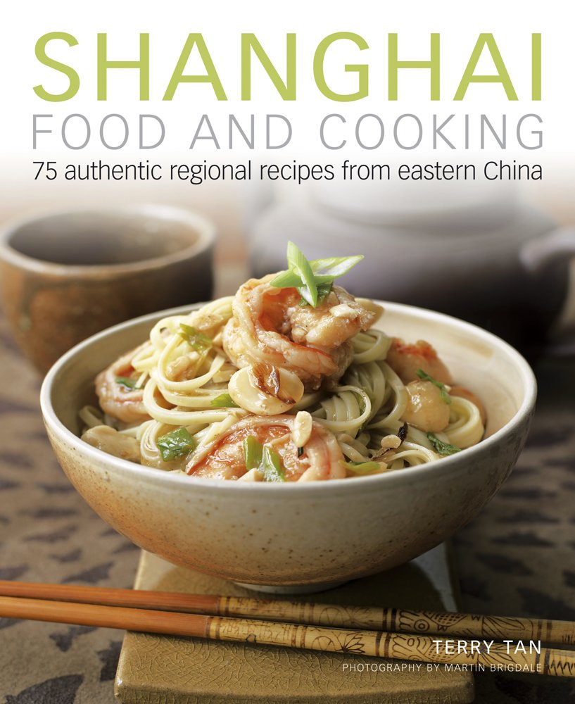 Regional Cooking of China 300 Recipes from North, South, East, West : Shanghai Food and Cooking